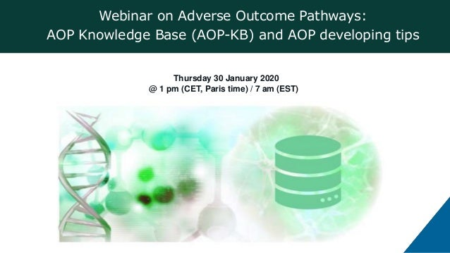 Webinar on Adverse Outcome Pathways: AOP Knowledge Base (AOP-KB) and AOP developing tips Thursday 30 January 2020 @ 1 pm (...