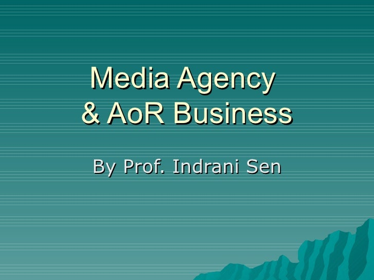 Media Agency  & AoR Business By Prof. Indrani Sen