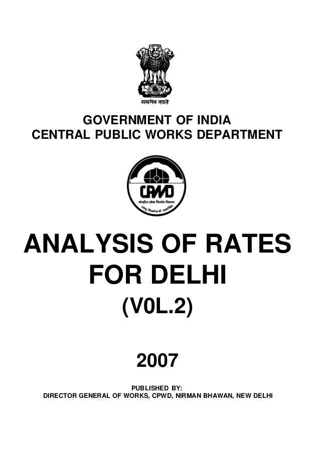GOVERNMENT OF INDIACENTRAL PUBLIC WORKS DEPARTMENTANALYSIS OF RATES    FOR DELHI                    (V0L.2)               ...