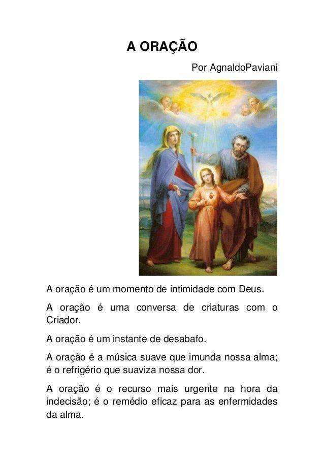 A ORAÇÃO                               Por AgnaldoPavianiA oração é um momento de intimidade com Deus.A oração é uma conve...