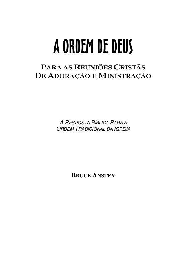 A ORDEM DE DEUS PARA AS REUNIÕES CRISTÃS DE ADORAÇÃO E MINISTRAÇÃO A RESPOSTA BÍBLICA PARA A ORDEM TRADICIONAL DA IGREJA B...