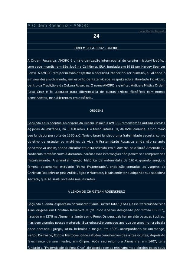 A Ordem Rosacruz - AMORC Lucas Daniel Reginato 24 out 2009 ORDEM ROSA CRUZ - AMORC A Ordem Rosacruz, AMORC é uma organizaç...