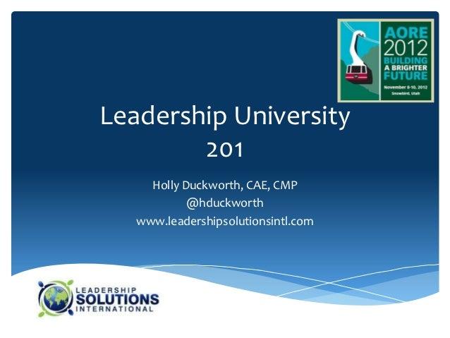 Leadership University        201     Holly Duckworth, CAE, CMP            @hduckworth   www.leadershipsolutionsintl.com