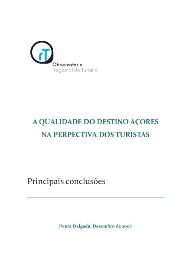 A QUALIDADE DO DESTINO AÇORES NA PERPECTIVA DOS TURISTAS Principais conclusões Ponta Delgada, Dezembro de 2008
