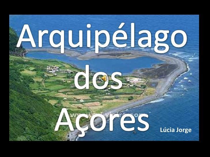 Arquipélago<br />dos <br />Açores<br />Lúcia Jorge<br />