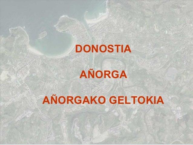 DONOSTIA     AÑORGAAÑORGAKO GELTOKIA