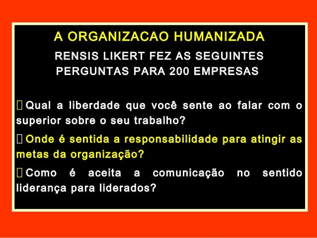 A ORGANIZACAO HUMANIZADARENSIS LIKERT FEZ AS SEGUINTESPERGUNTAS PARA 200 EMPRESASQual a liberdade que você sente ao falar ...