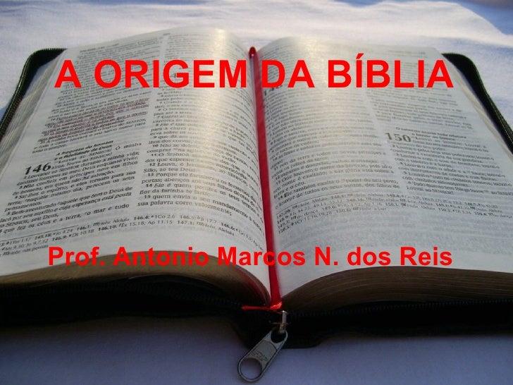 A ORIGEM DA BÍBLIAProf. Antonio Marcos N. dos Reis