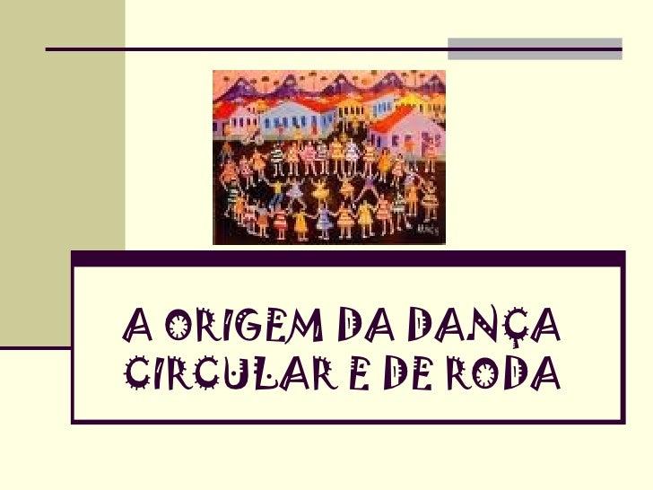 A ORIGEM DA DANÇA CIRCULAR E DE RODA