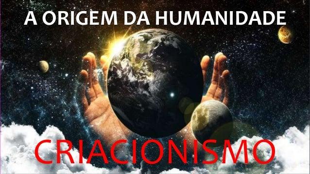 A ORIGEM DA HUMANIDADE CRIACIONISMO
