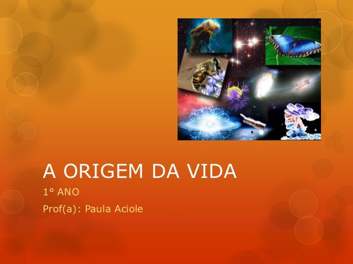 A ORIGEM DA VIDA1° ANOProf(a): Paula Aciole