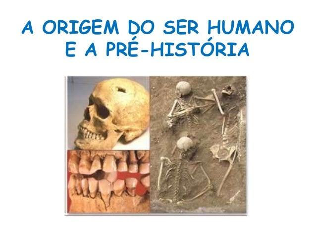 A ORIGEM DO SER HUMANO  E A PRÉ-HISTÓRIA
