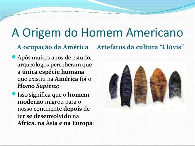 """A Origem do Homem Americano A ocupação da América          Artefatos da cultura """"Clóvis""""Após muitos anos de estudo, arque..."""