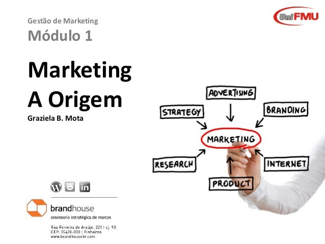 Graziela B. Mota Gestão de MarketingGraziela B. Mota Gestão de Marketing Gestão de Marketing Módulo 1 Marketing A Origem G...