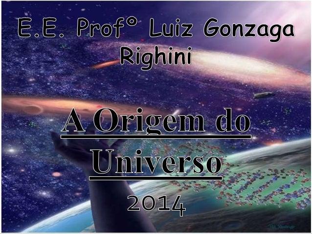 Nosso objetivo com esse trabalho é tentar compreender as teorias e mitos sobre a origem do universo e de como surgiu tudo ...