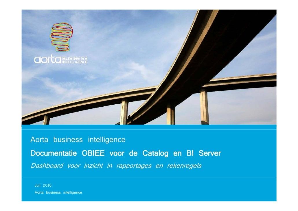 Aorta business intelligence Documentatie OBIEE voor de Catalog en BI Server Dashboard voor inzicht in rapportages en reken...