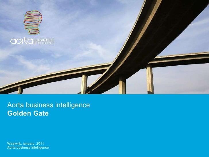 Aorta business intelligence Golden Gate  Waalwijk, january  2011 Aorta business intelligence