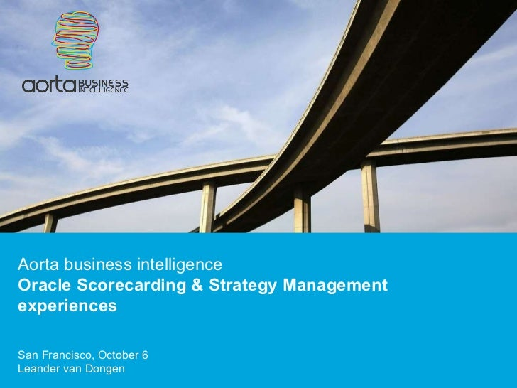 Aorta business intelligence Oracle Scorecarding & Strategy Management experiences San Francisco, October 6  Leander van Do...