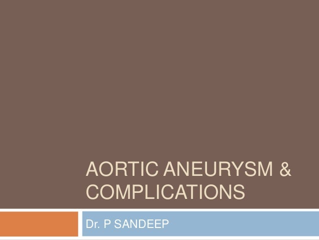 AORTIC ANEURYSM & COMPLICATIONS Dr. P SANDEEP