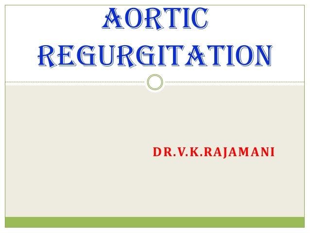 AORTICREGURGITATION      DR.V.K.RAJAMANI