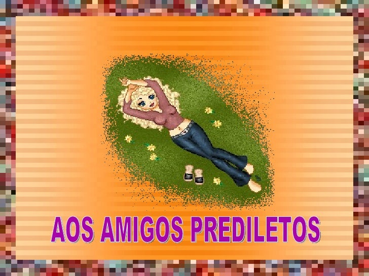 AOS AMIGOS PREDILETOS