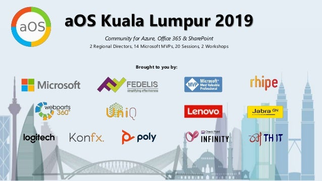 aOS Kuala Lumpur 2019 2 Regional Directors, 14 Microsoft MVPs, 20 Sessions, 2 Workshops Brought to you by: aOS Kuala Lumpu...