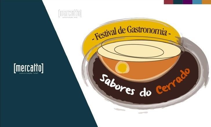  [ e-branding ]O evento   O Sabores do Cerrado é um Festival no formato deconcurso de culinária que tem como objetivo pro...