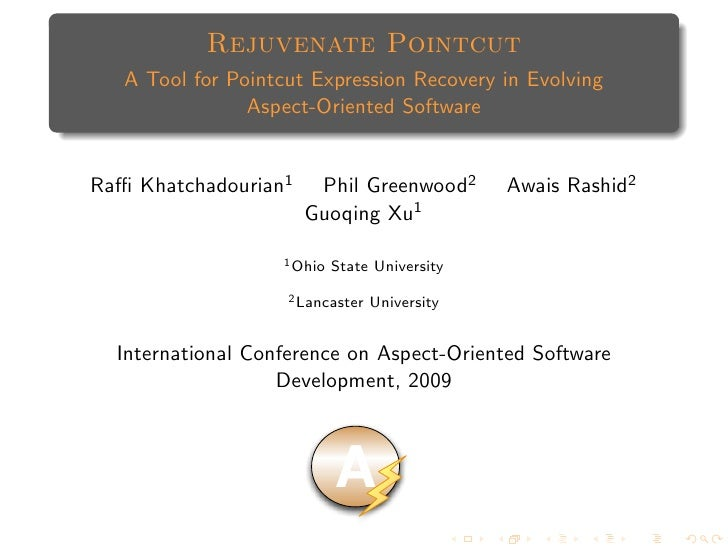Rejuvenate Pointcut    A Tool for Pointcut Expression Recovery in Evolving                 Aspect-Oriented Software   Raffi ...