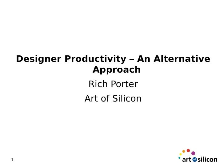 Designer Productivity – An Alternative                   Approach                   Rich Porter                  Art of Si...