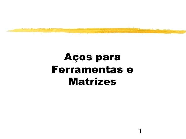 Aços paraFerramentas e   Matrizes                1