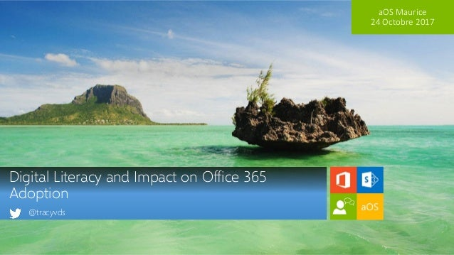 aOS Maurice 24 Octobre 2017 Digital Literacy and Impact on Office 365 Adoption @tracyvds