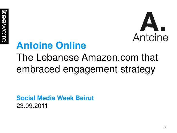 Antoine Online<br />The Lebanese Amazon.com that embraced engagement strategy<br />Social Media Week Beirut<br />23.09.201...