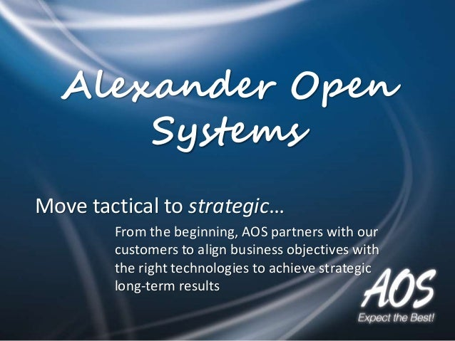 Alexander Open Systems Move tactical to strategic… From the beginning, AOS partners with our customers to align business o...
