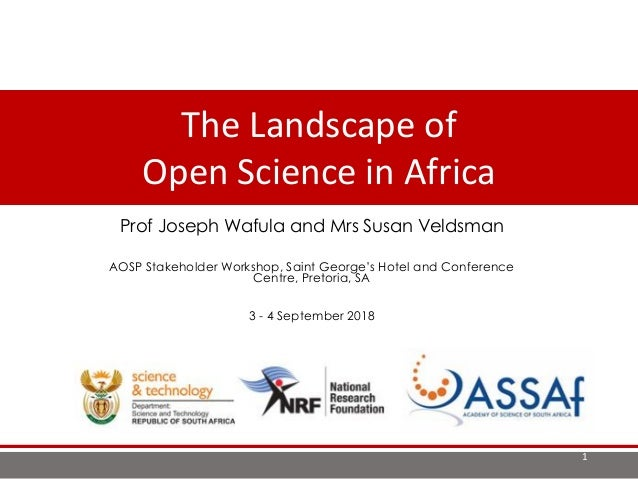 The Landscape of Open Science in AfricaProf Joseph Wafula and Mrs Susan Veldsman AOSP Stakeholder Workshop, Saint George's...