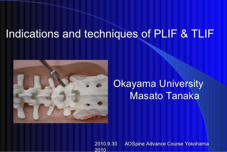 2010.9.30   AOSpine Advance Course Yokohama 2010 Indications and techniques of PLIF & TLIF   Okayama University  Masato Ta...
