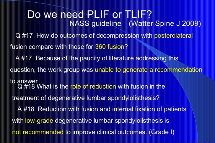 Do we need PLIF or TLIF?  NASS guideline   (Watter Spine J 2009) Q #17  How do outcomes of decompression with  posterolate...