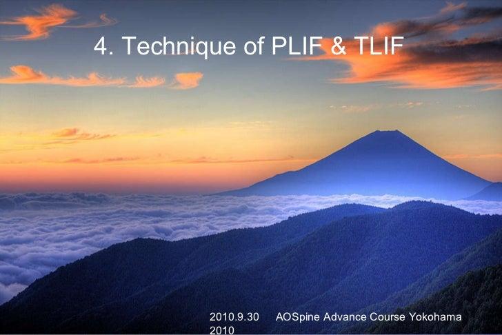 4. Technique of PLIF & TLIF 2010.9.30   AOSpine Advance Course Yokohama 2010