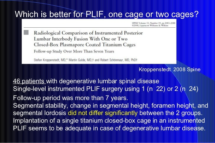 Which is better for PLIF, one cage or two cages? 46 patients  with degenerative lumbar spinal disease  Single-level instru...