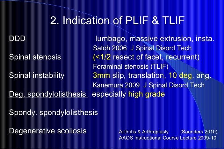 2. Indication of PLIF & TLIF DDD     lumbago, massive extrusion, insta.   Satoh 2006  J Spinal Disord Tech Spinal stenosis...
