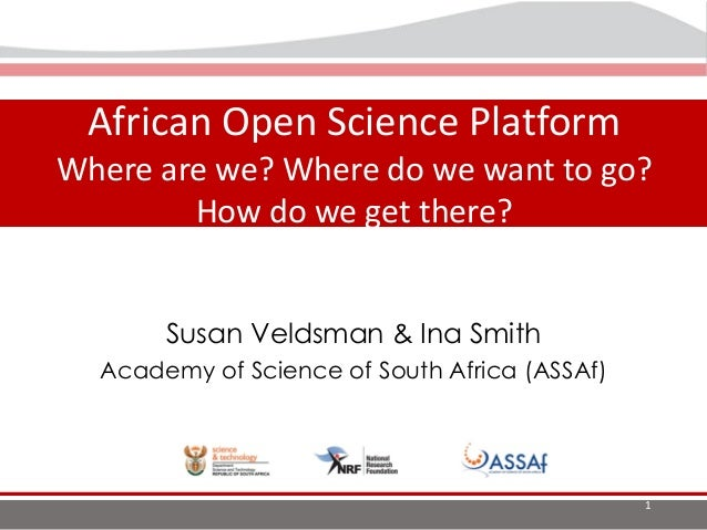 The Landscape of Open Science in Africa African Open Science Platform Where are we? Where do we want to go? How do we get ...