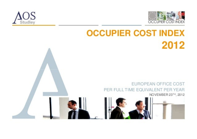 OCCUPIER COST INDEX                           2012               EUROPEAN OFFICE COST   PER FULL TIME EQUIVALENT PER YEAR ...
