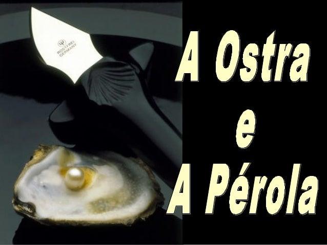 """""""Uma ostra que nãofoi ferida não produz      pérolas""""...Pérolas são produtos        da dor;resultados da entrada  de uma s..."""