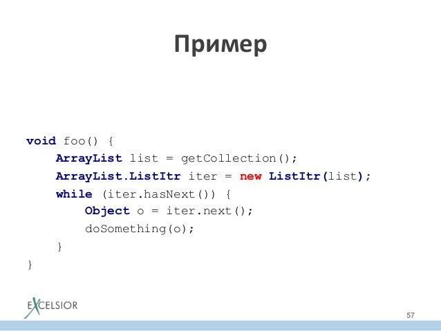void foo() { ArrayList list = getCollection(); ArrayList.ListItr iter = new ListItr(list); while (iter.hasNext()) { Object...