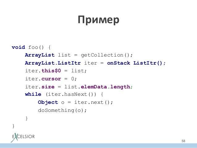 void foo() { ArrayList list = getCollection(); ArrayList.ListItr iter = onStack ListItr(); iter.this$0 = list; iter.cursor...