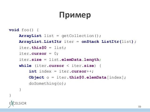 void foo() { ArrayList list = getCollection(); ArrayList.ListItr iter = onStack ListItr(list); iter.this$0 = list; iter.cu...