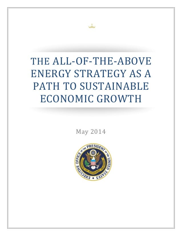 THE ALL-OF-THE-ABOVE ENERGY STRATEGY AS A PATH TO SUSTAINABLE ECONOMIC GROWTH May 2014 **Draft**