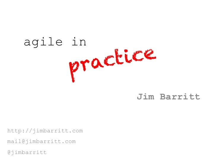 agile in                 pract ice                        Jim Barritthttp://jimbarritt.commail@jimbarritt.com@jimbarritt