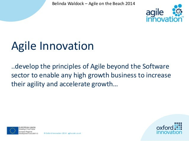 Belinda Waldock – Agile on the Beach 2014  Agile Innovation  ..develop the principles of Agile beyond the Software  sector...