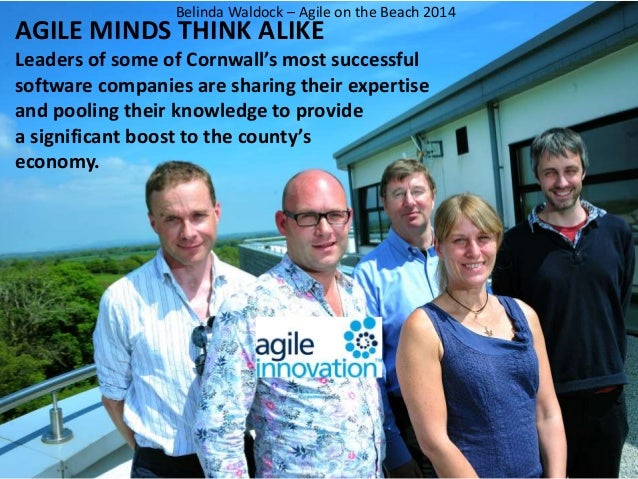 Belinda Waldock – Agile on the Beach 2014  AGILE MINDS THINK ALIKE  Leaders of some of Cornwall's most successful  softwar...