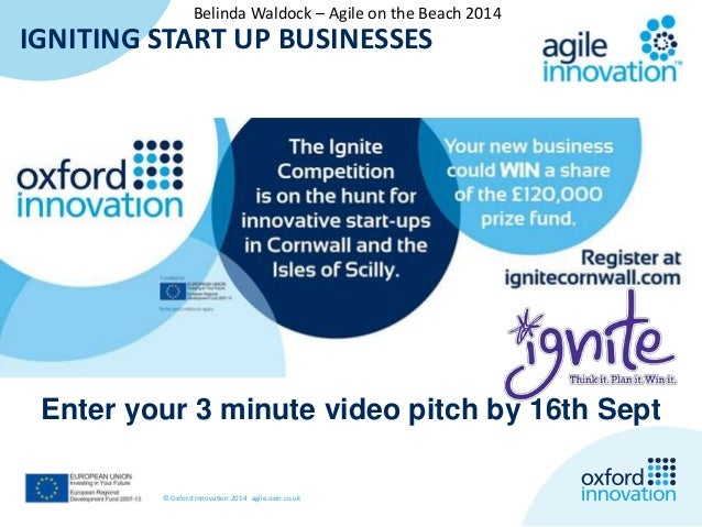 Belinda Waldock – Agile on the Beach 2014  IGNITING START UP BUSINESSES  ignite  Enter your 3 minute video pitch by 16th S...